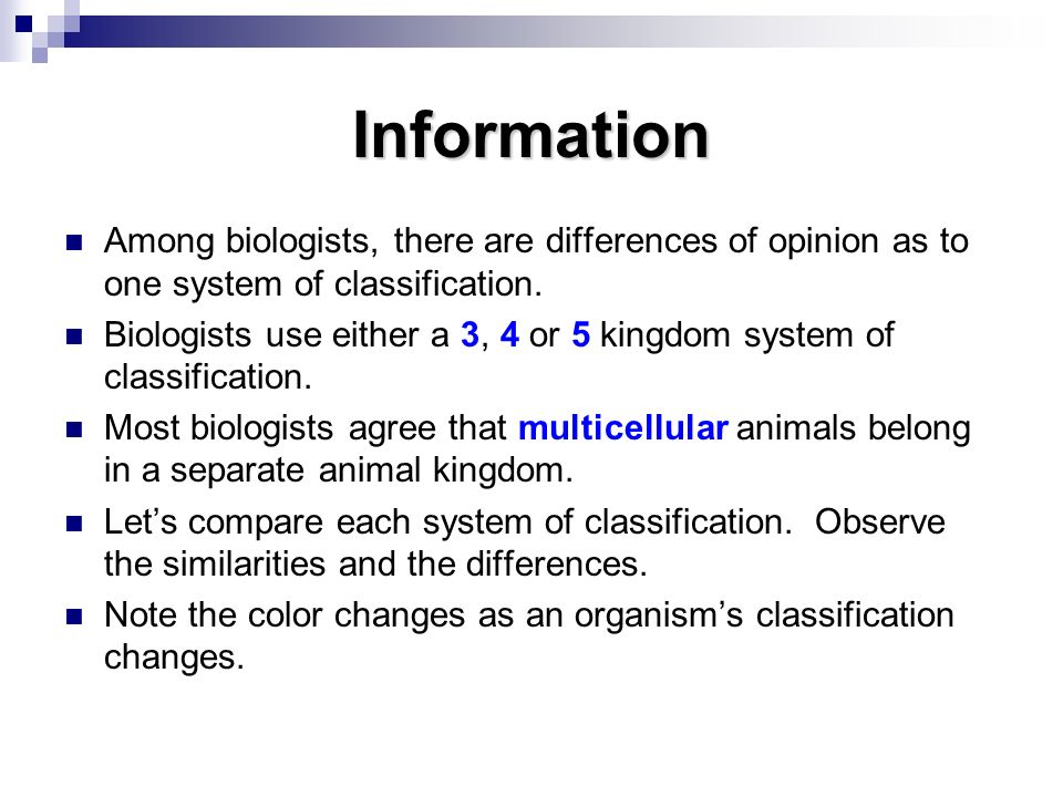 Information Among biologists, there are differences of opinion as to one system of classification.