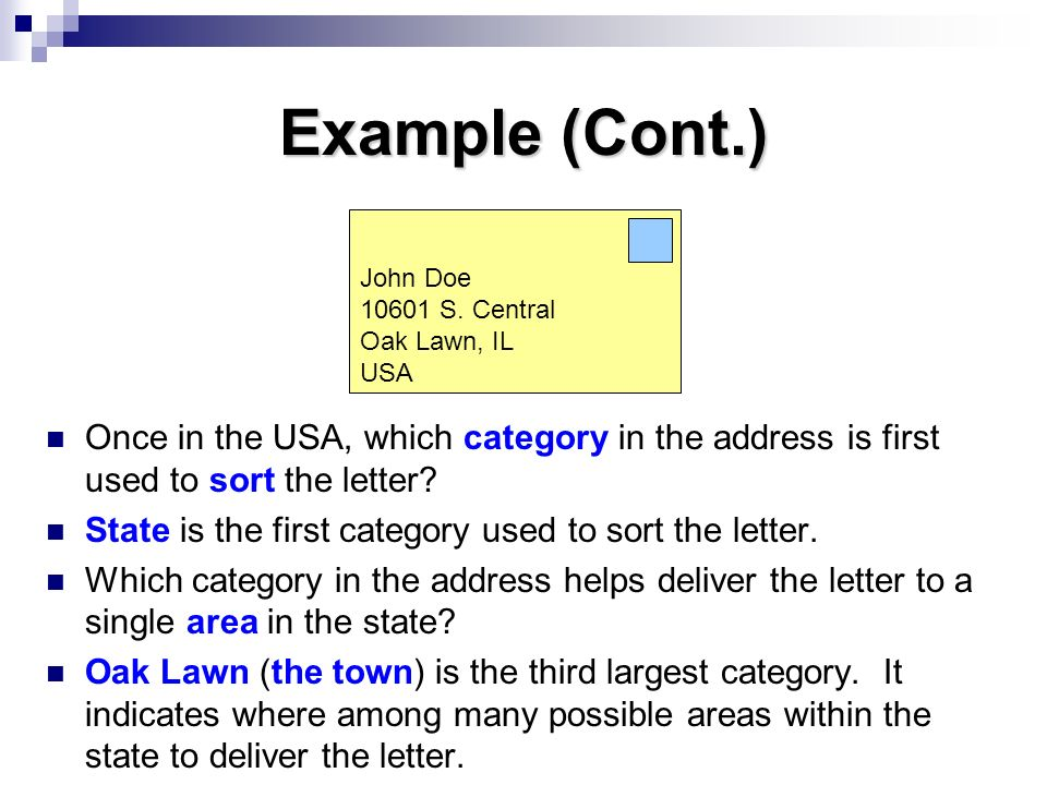 Example (Cont.) John Doe S. Central. Oak Lawn, IL. USA. Once in the USA, which category in the address is first used to sort the letter