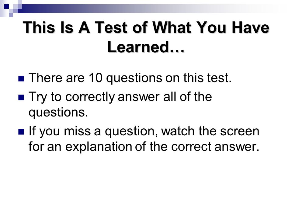 This Is A Test of What You Have Learned…