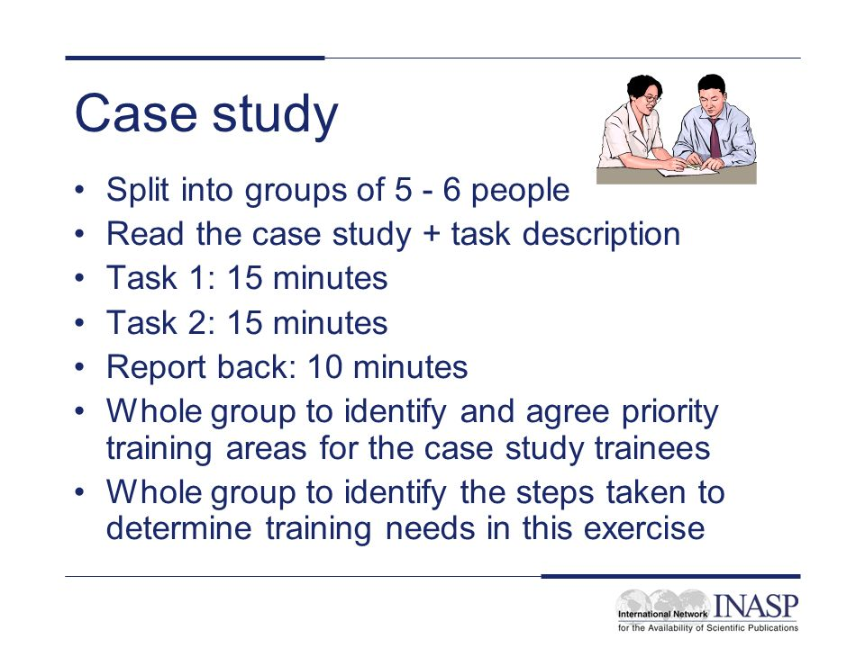 Case study Split into groups of 5 - 6 people