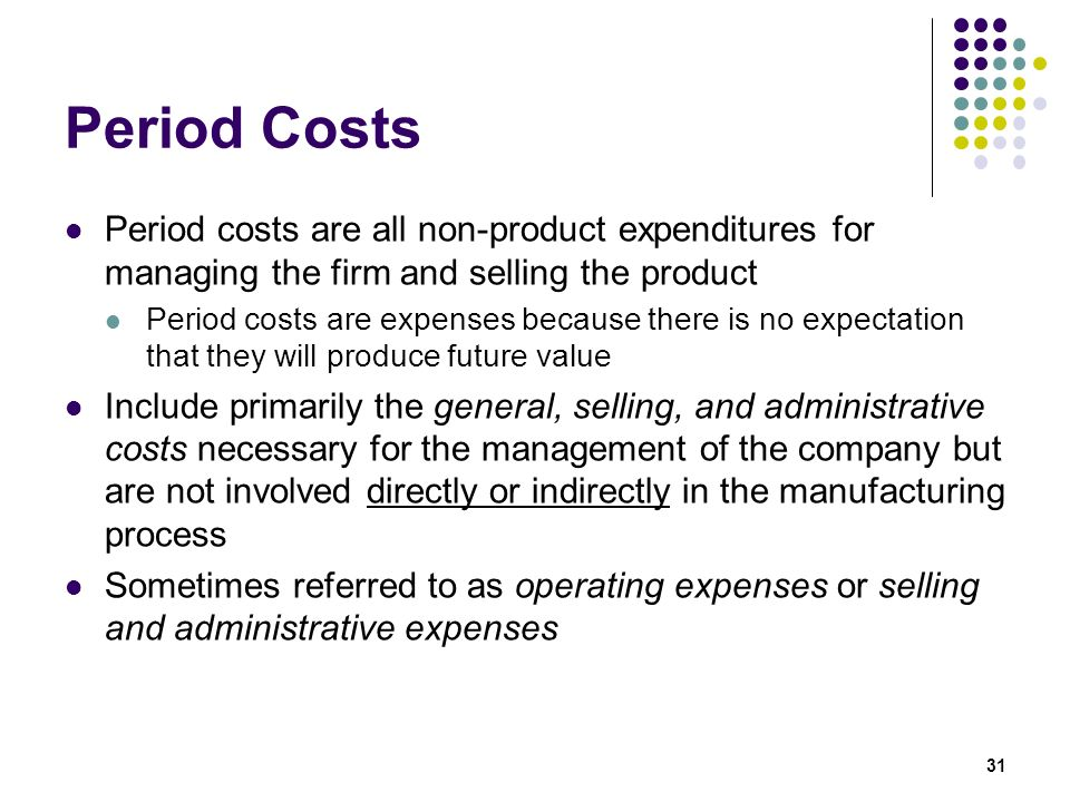Period Costs Period costs are all non-product expenditures for managing the firm and selling the product.