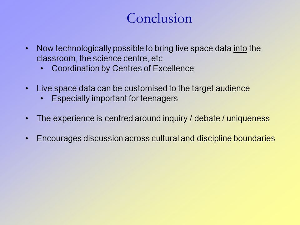 Conclusion Now technologically possible to bring live space data into the classroom, the science centre, etc.