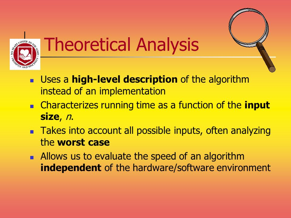Theoretical Analysis Uses a high-level description of the algorithm instead of an implementation.