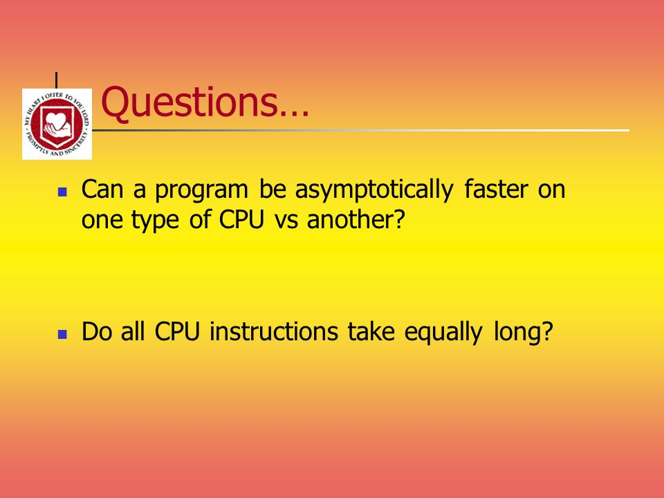 Questions… Can a program be asymptotically faster on one type of CPU vs another.