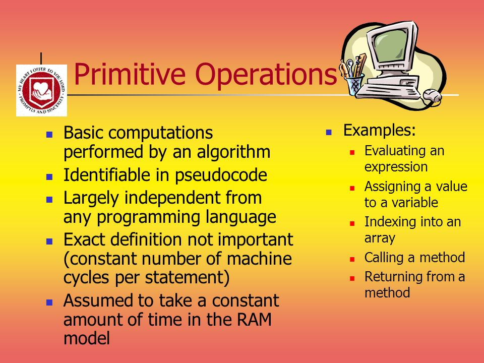 Primitive Operations Basic computations performed by an algorithm