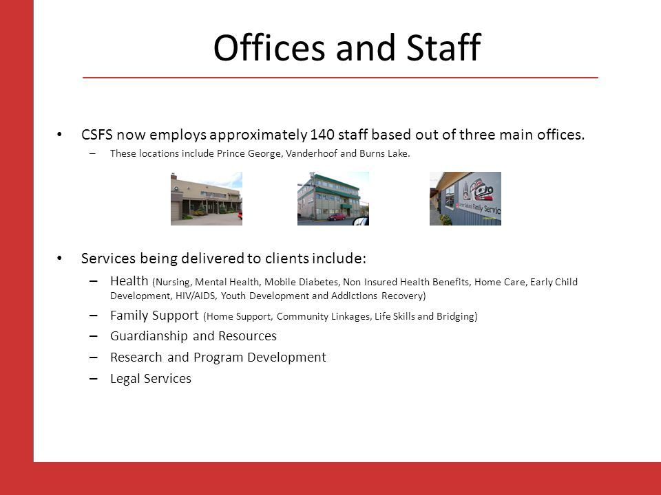 Offices and Staff CSFS now employs approximately 140 staff based out of three main offices.