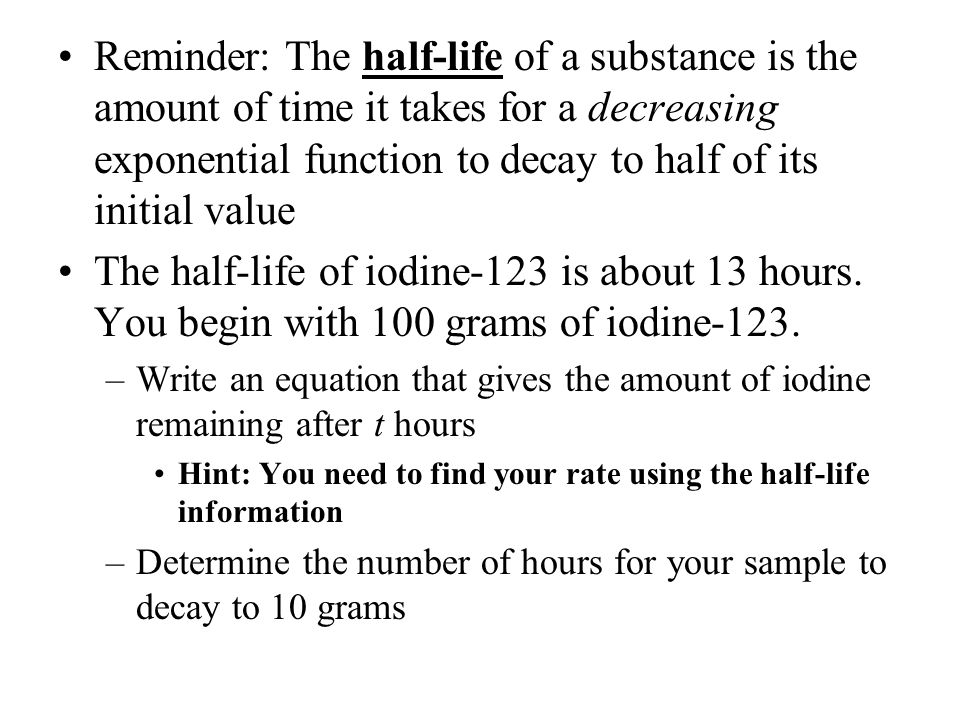 Reminder: The half-life of a substance is the amount of time it takes for a decreasing exponential function to decay to half of its initial value