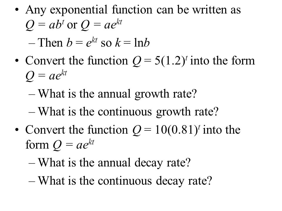 Any exponential function can be written as Q = abt or Q = aekt