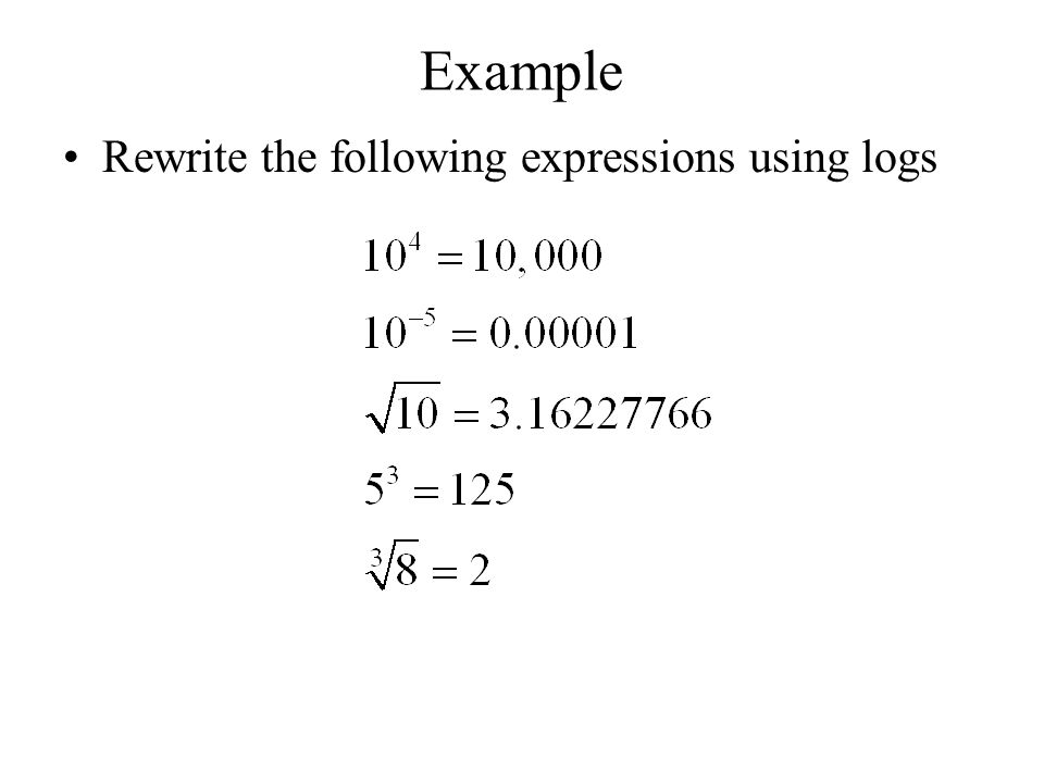 Example Rewrite the following expressions using logs