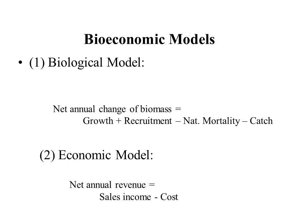 Bioeconomic Models (1) Biological Model: (2) Economic Model: