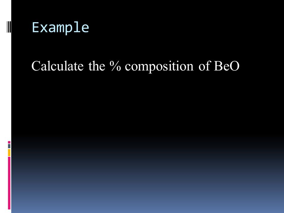 Example Calculate the % composition of BeO