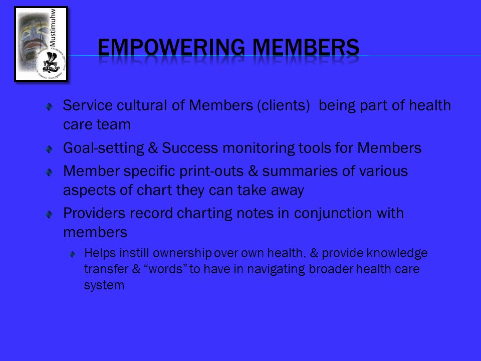 EMPOWERING MEMBERS Service cultural of Members (clients) being part of health care team. Goal-setting & Success monitoring tools for Members.