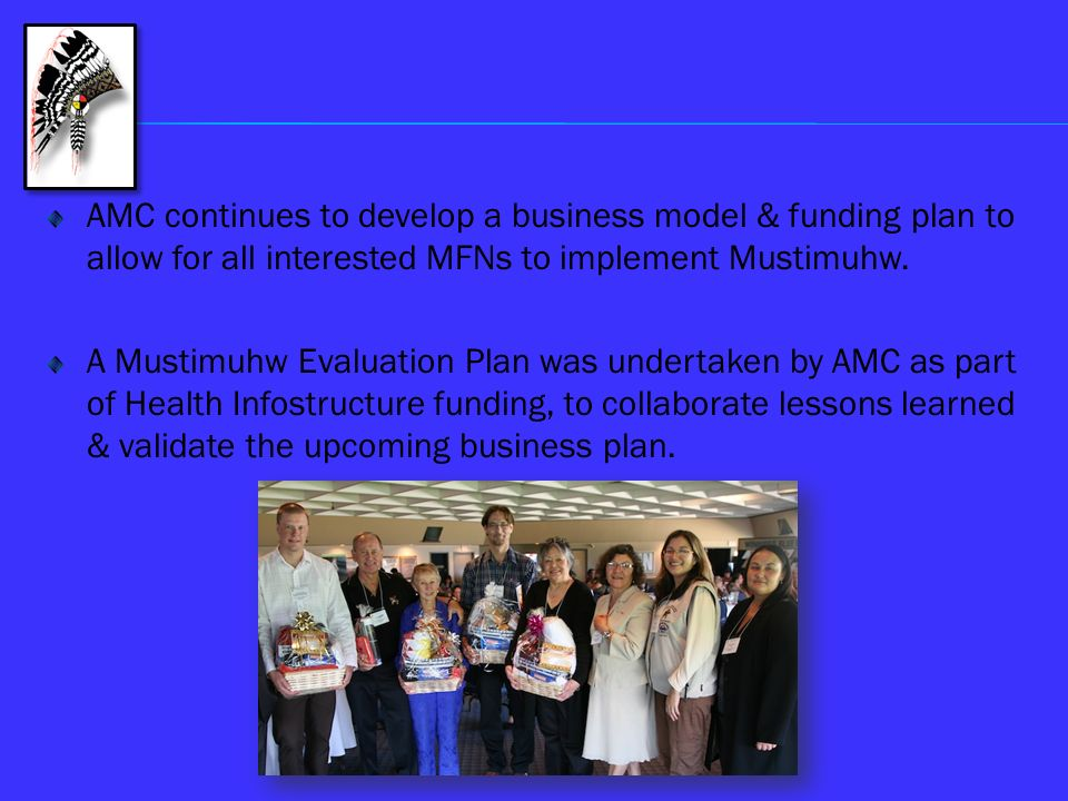 AMC continues to develop a business model & funding plan to allow for all interested MFNs to implement Mustimuhw.