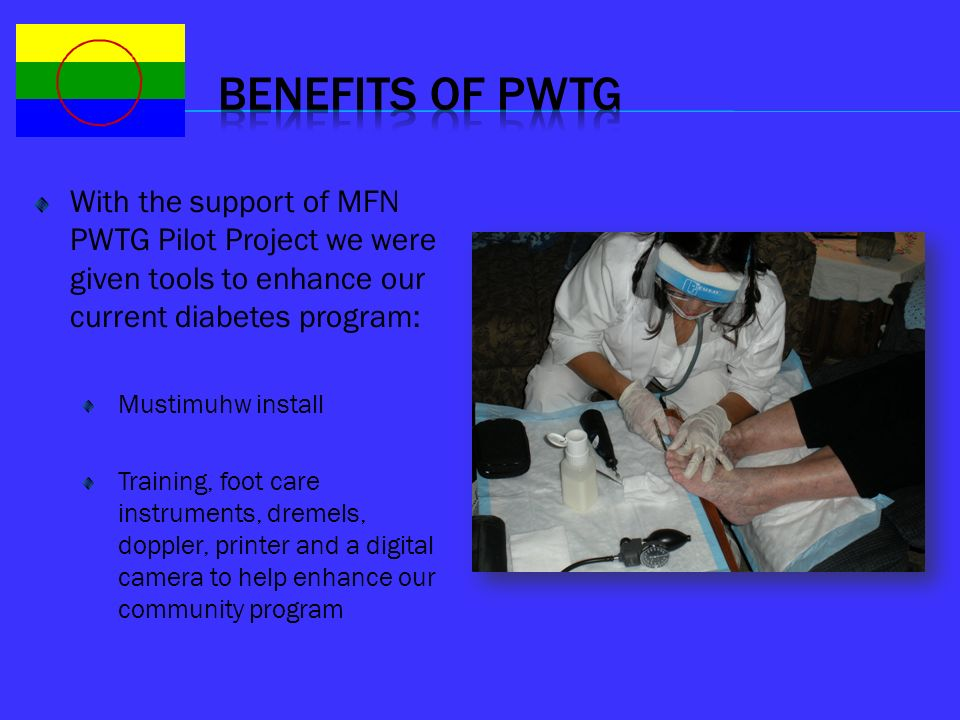 Benefits of Pwtg With the support of MFN PWTG Pilot Project we were given tools to enhance our current diabetes program: