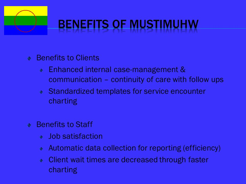Benefits of mustimuhw Benefits to Clients