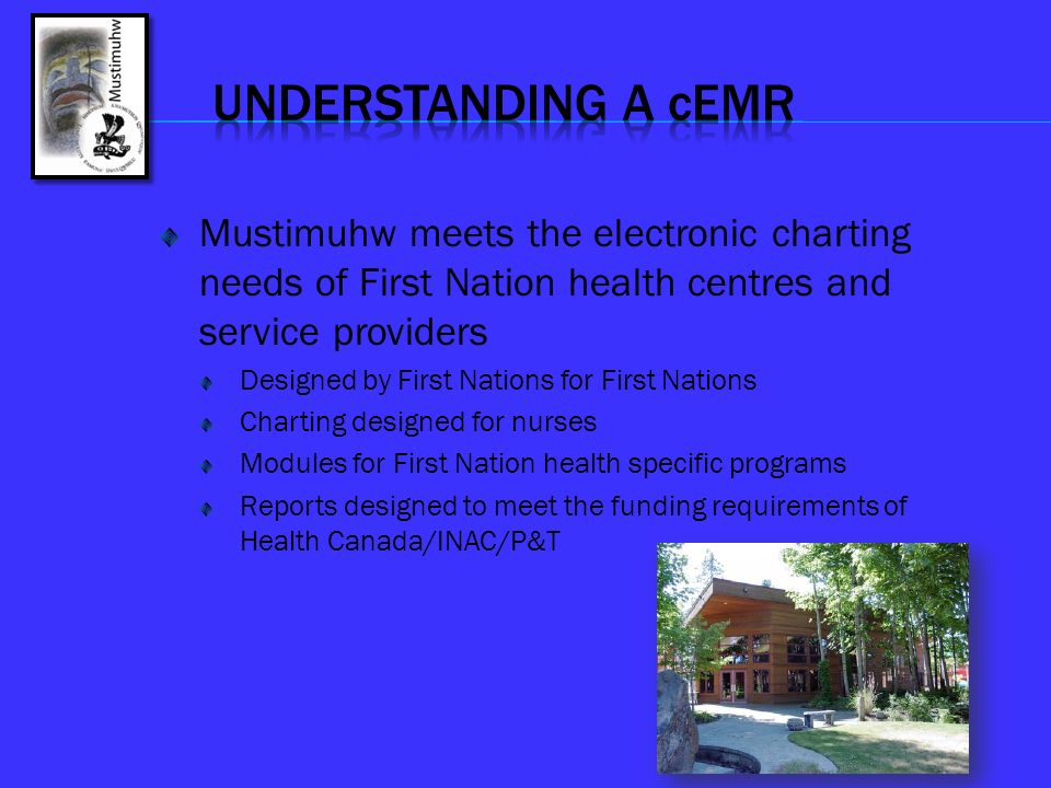 UNDERSTANDING A cEMR Mustimuhw meets the electronic charting needs of First Nation health centres and service providers.