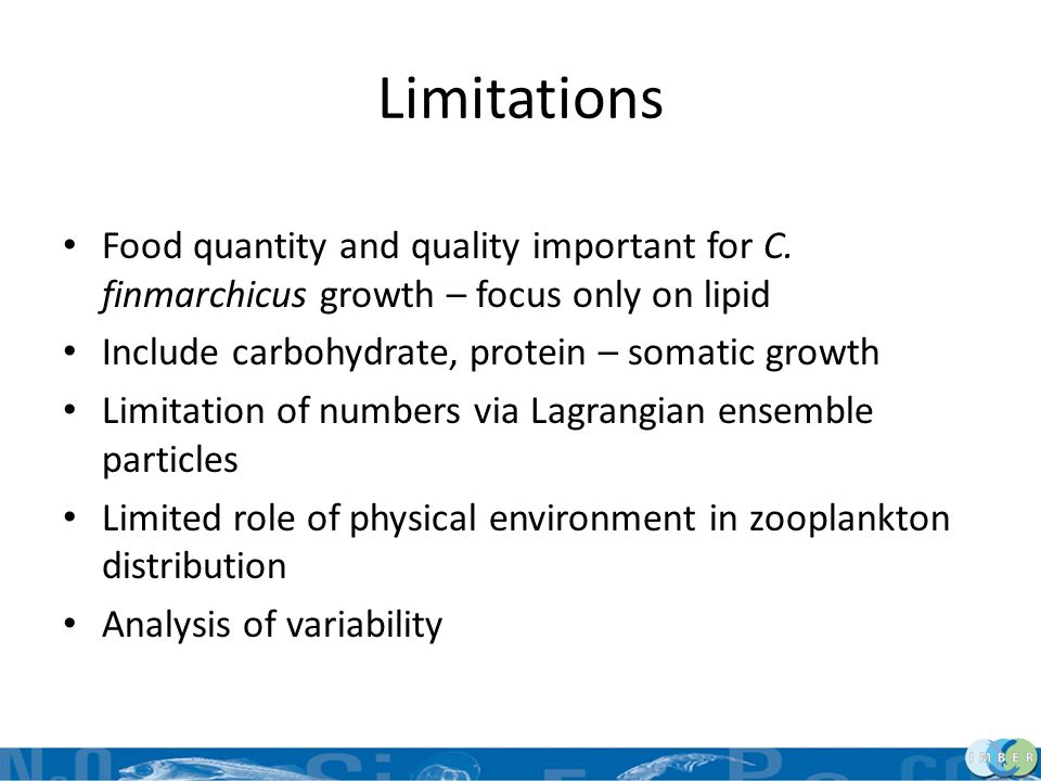 Limitations Food quantity and quality important for C. finmarchicus growth – focus only on lipid. Include carbohydrate, protein – somatic growth.