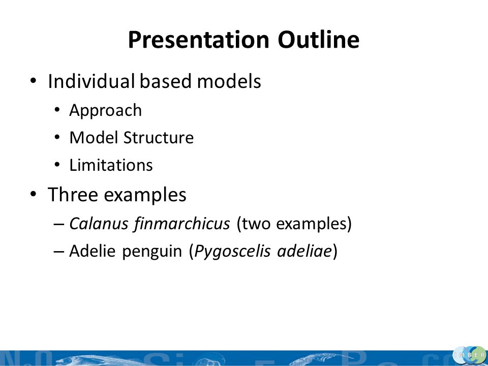 Presentation Outline Individual based models Three examples Approach