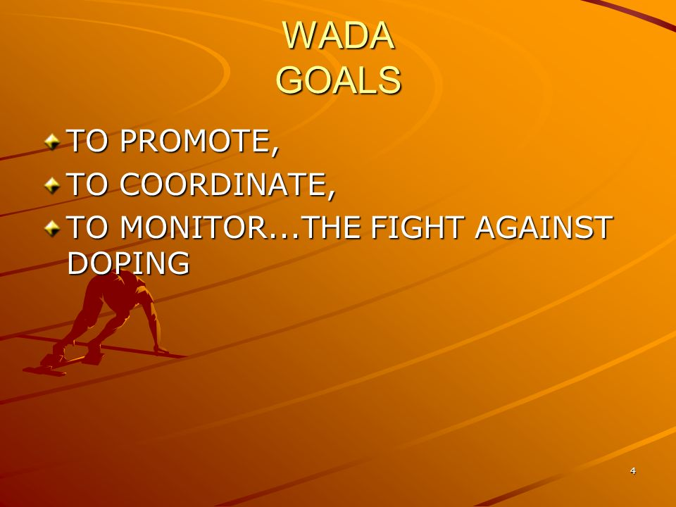 WADA GOALS TO PROMOTE, TO COORDINATE,