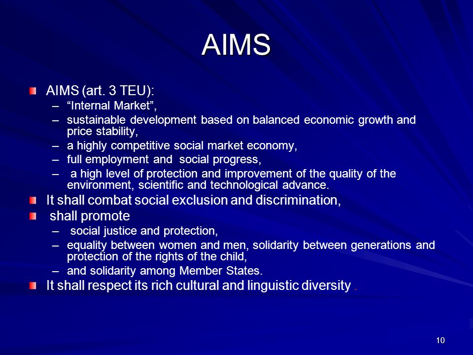 AIMS AIMS (art. 3 TEU): Internal Market , sustainable development based on balanced economic growth and price stability,