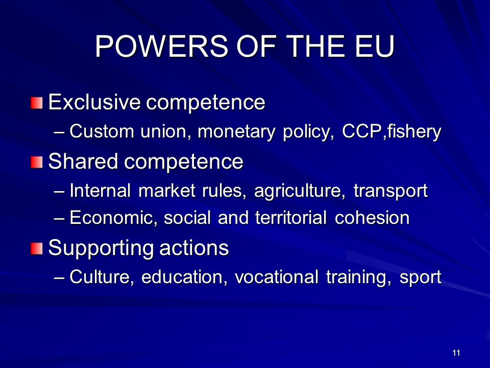 POWERS OF THE EU Exclusive competence Shared competence