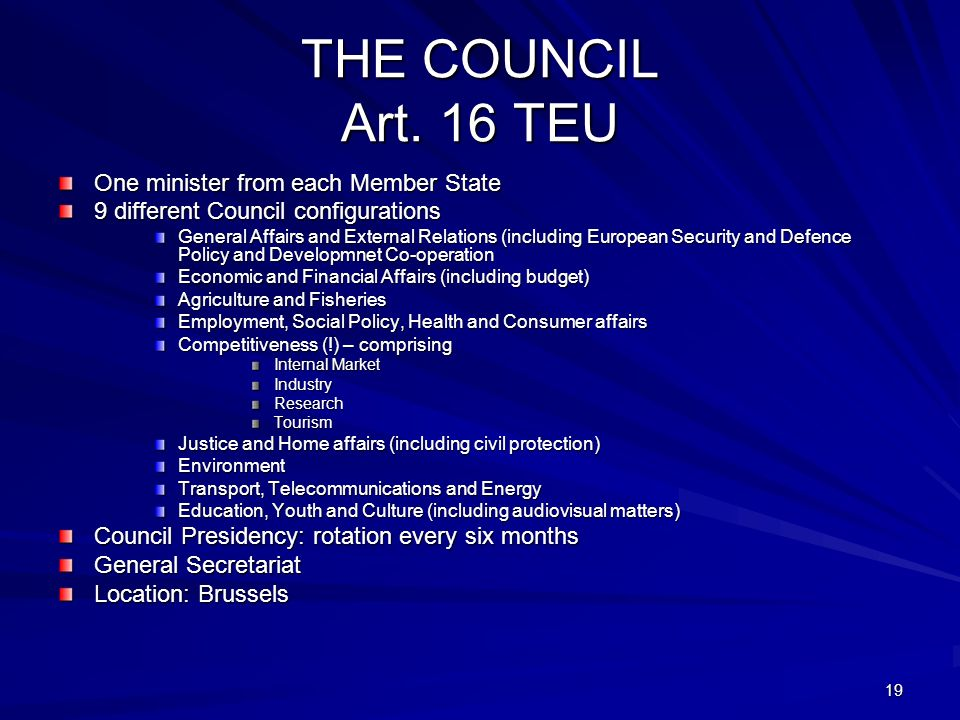 THE COUNCIL Art. 16 TEU One minister from each Member State