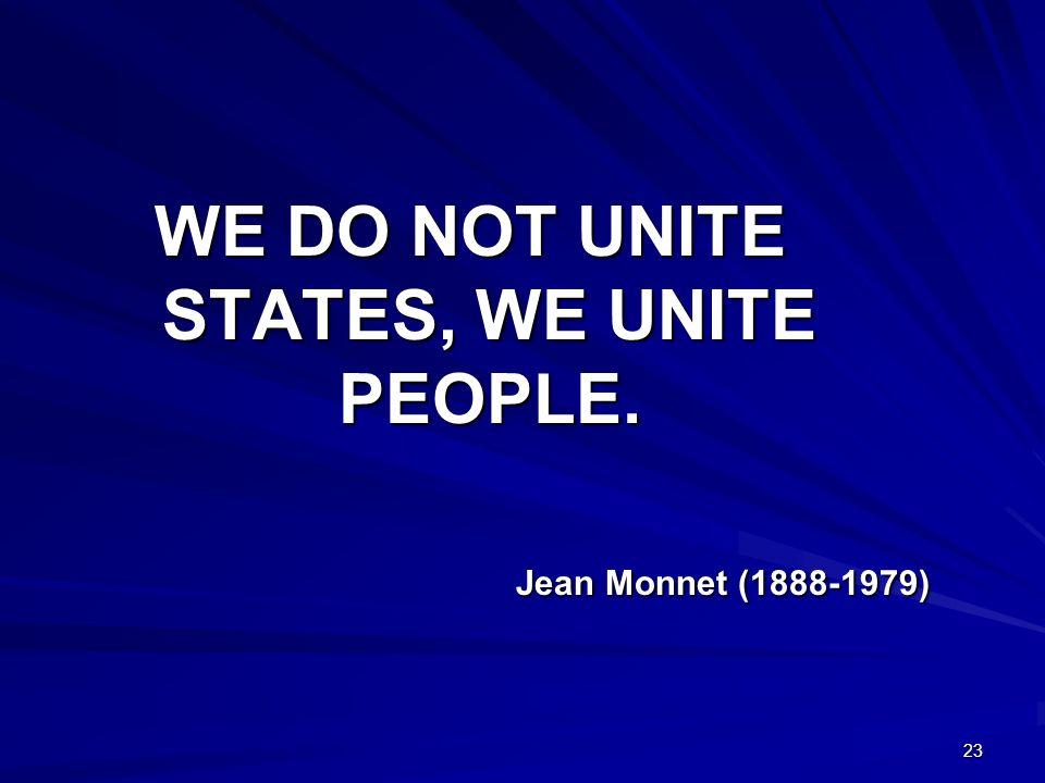 WE DO NOT UNITE STATES, WE UNITE PEOPLE.