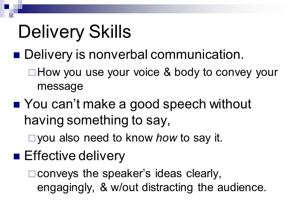Delivery Skills Delivery is nonverbal communication.