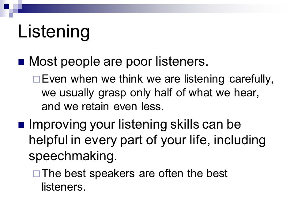 Listening Most people are poor listeners.