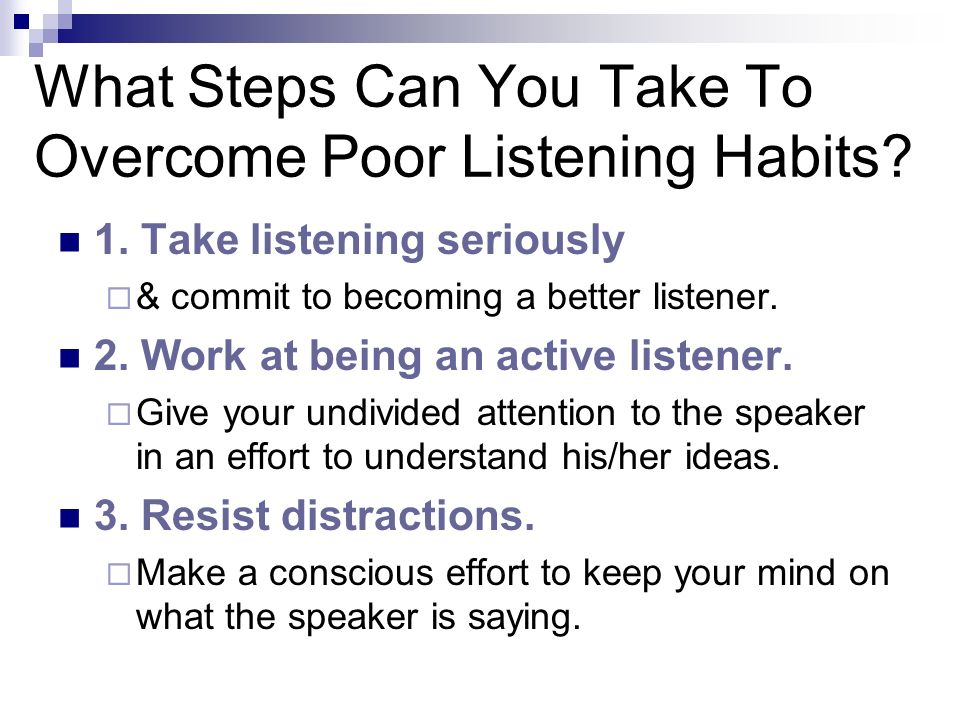 What Steps Can You Take To Overcome Poor Listening Habits