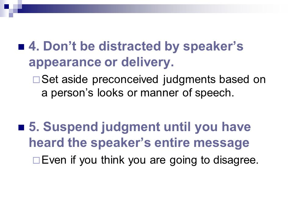 4. Don't be distracted by speaker's appearance or delivery.