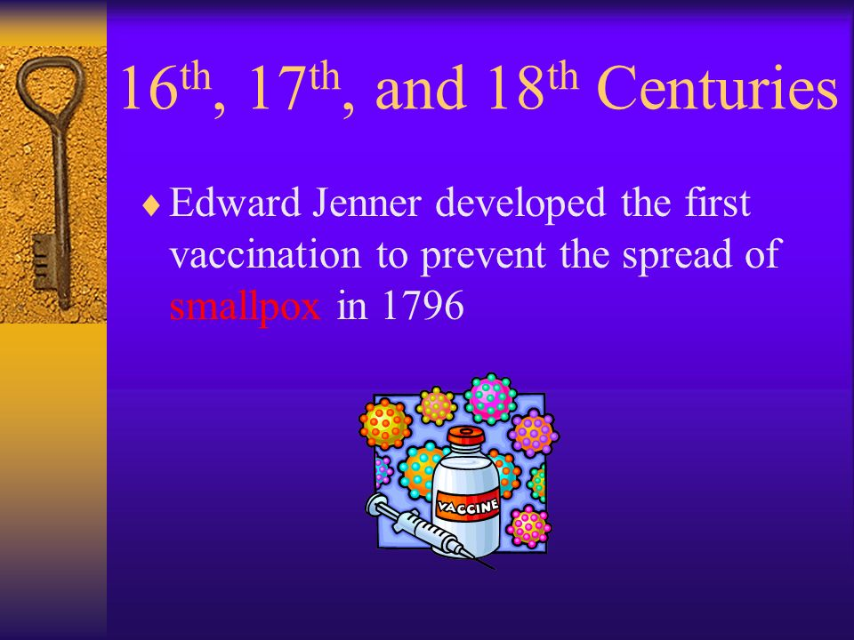 the eighteenth century medical knowledge and the development of smallpox vaccination by edward jenne The greatest medical development before 1850 was the discovery by edward jenner of a successful method of preventing smallpox, one of the deadliest diseases of the time he was, therefore, a .