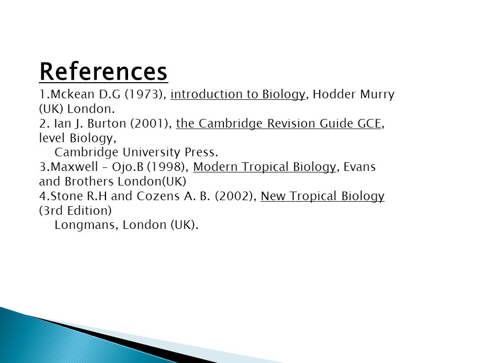 References 1.Mckean D.G (1973), introduction to Biology, Hodder Murry (UK) London.