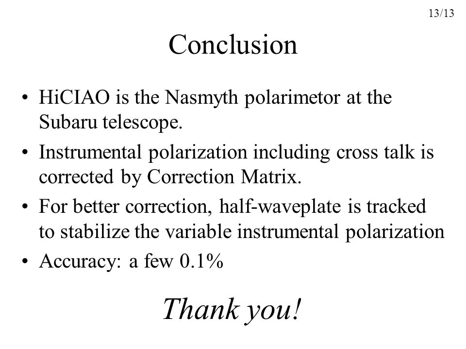 Conclusion HiCIAO is the Nasmyth polarimetor at the Subaru telescope.