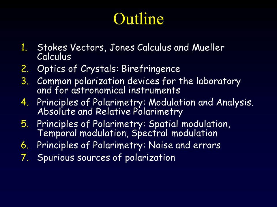 Outline Stokes Vectors, Jones Calculus and Mueller Calculus