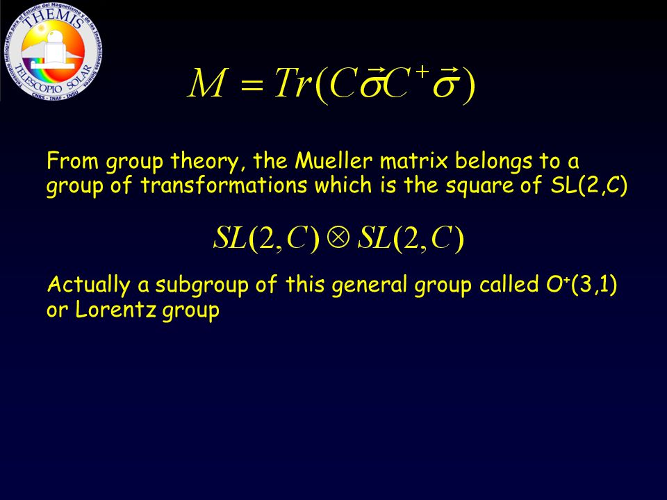 From group theory, the Mueller matrix belongs to a group of transformations which is the square of SL(2,C)