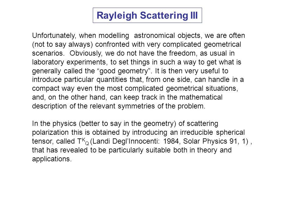 Rayleigh Scattering III