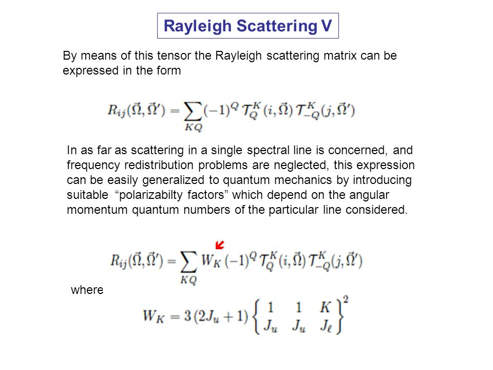 Rayleigh Scattering V By means of this tensor the Rayleigh scattering matrix can be expressed in the form.