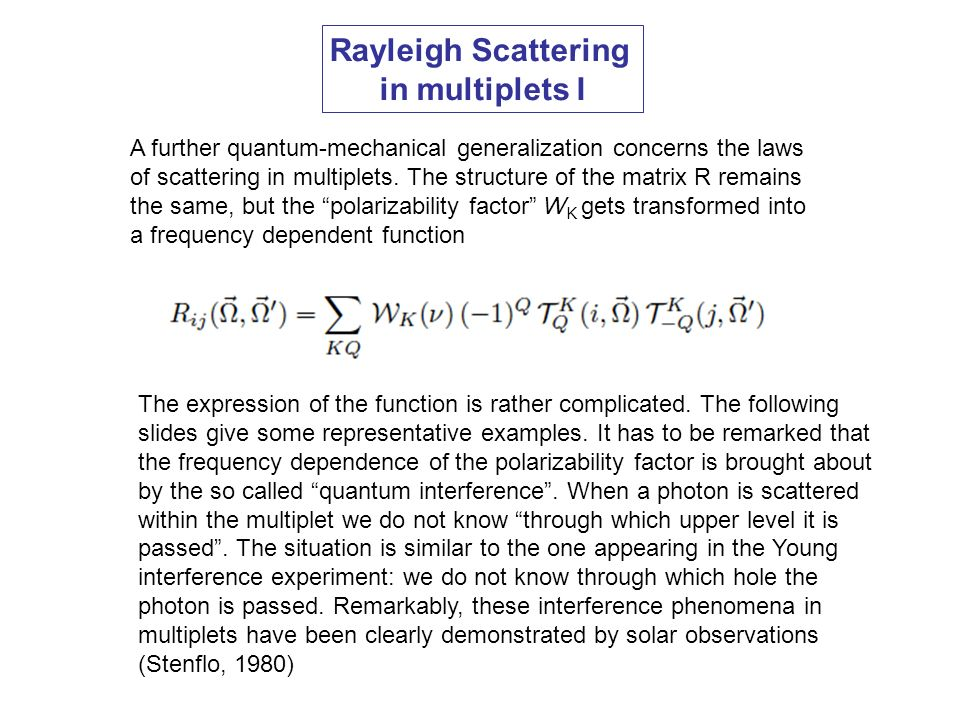 Rayleigh Scattering in multiplets I