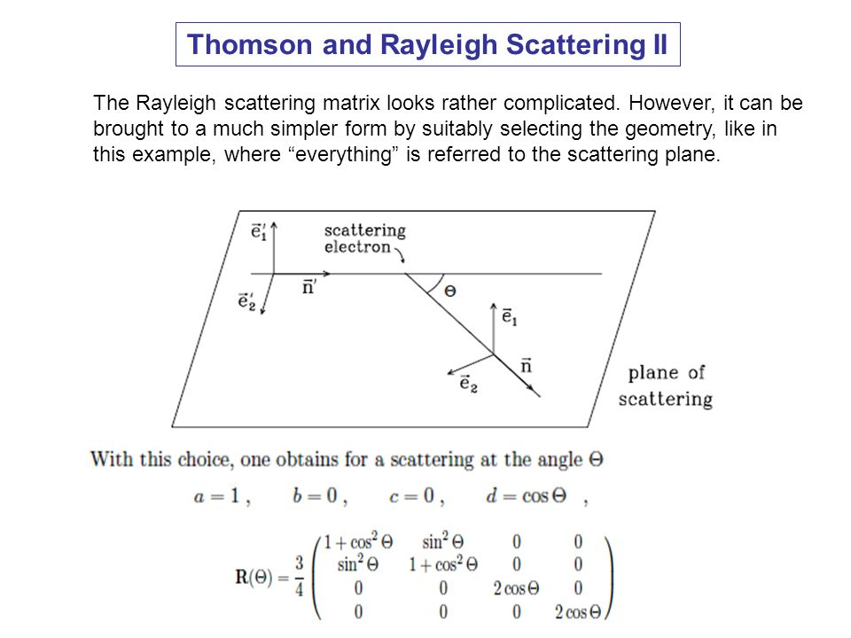 Thomson and Rayleigh Scattering II