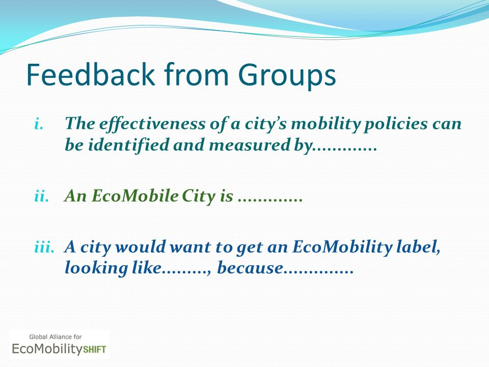 Feedback from Groups The effectiveness of a city's mobility policies can be identified and measured by.............
