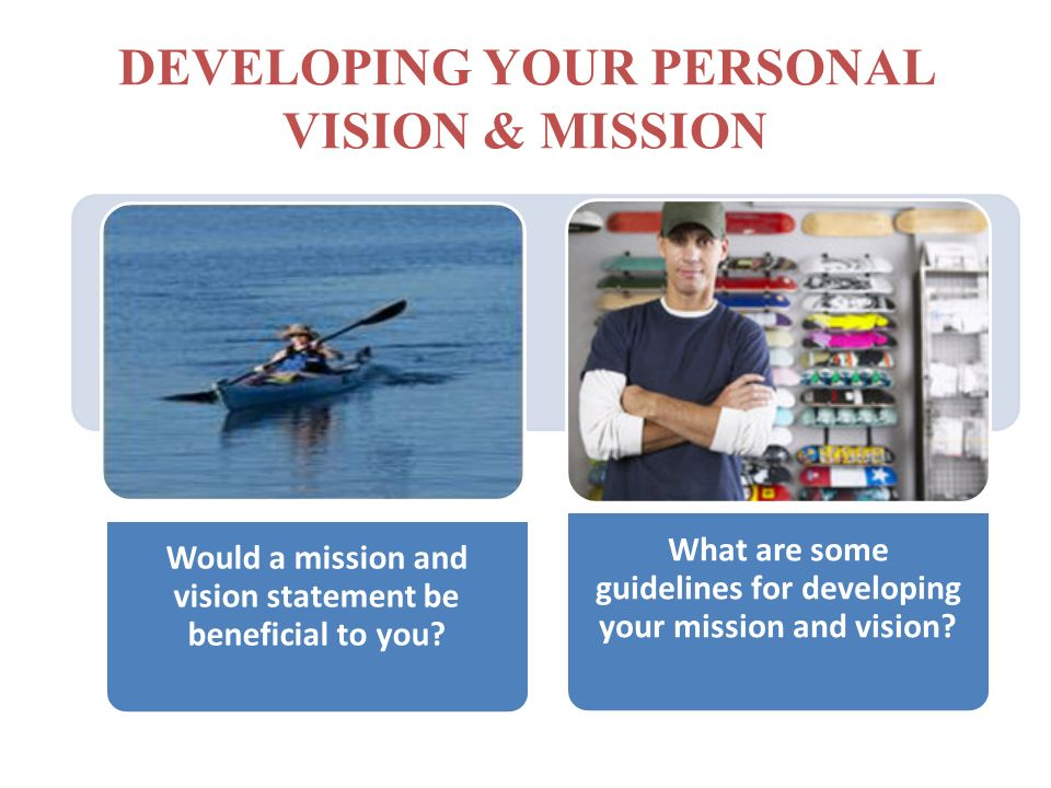 developing a personal mission and vision statement Developing a personal vision & mission statement for christmy personal  reflection: i often say that i am principle based not rule based.