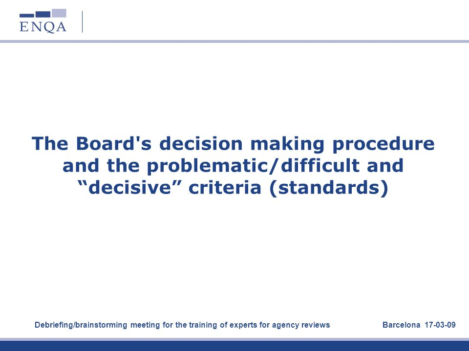 The Board s decision making procedure and the problematic/difficult and decisive criteria (standards)