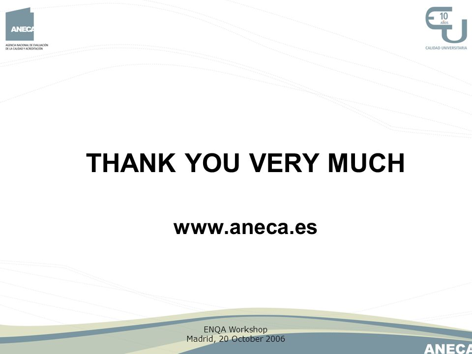 THANK YOU VERY MUCH www.aneca.es ENQA Workshop Madrid, 20 October 2006