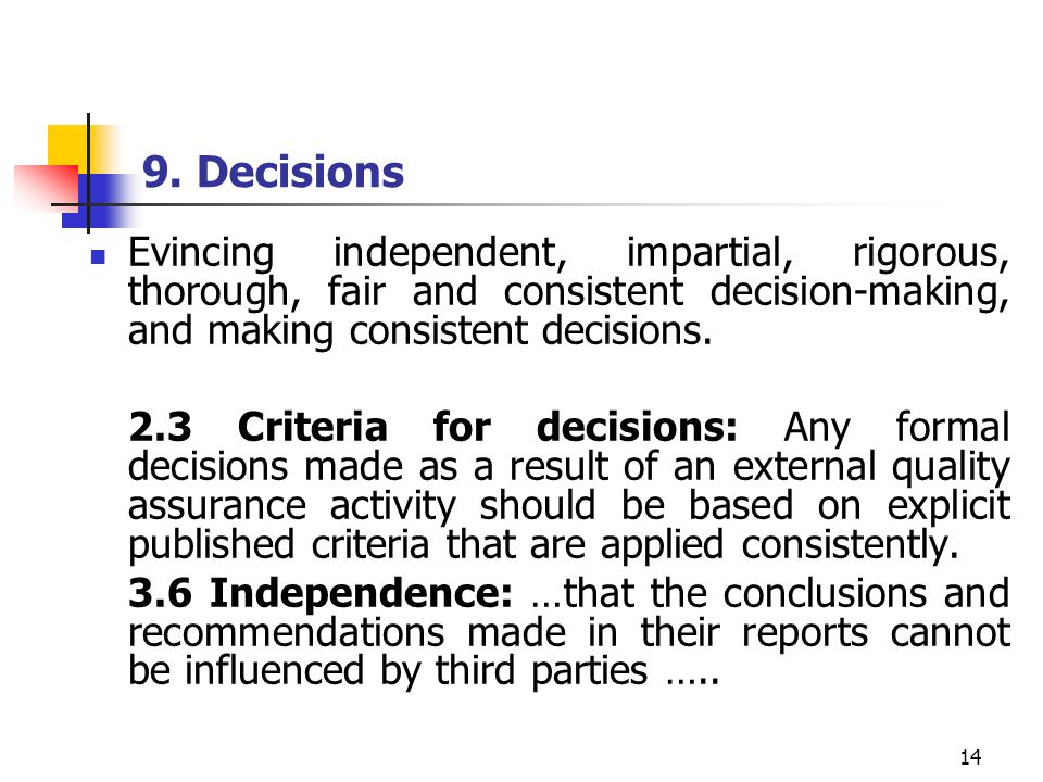 9. Decisions Evincing independent, impartial, rigorous, thorough, fair and consistent decision-making, and making consistent decisions.