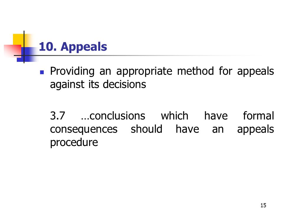 10. Appeals Providing an appropriate method for appeals against its decisions.