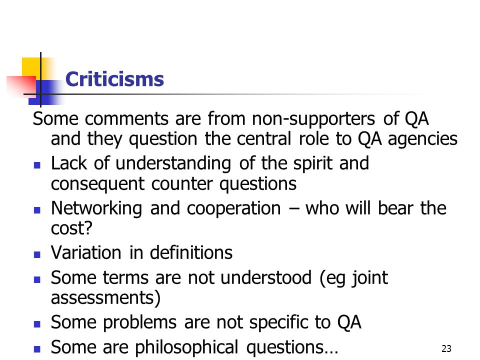 Criticisms Some comments are from non-supporters of QA and they question the central role to QA agencies.