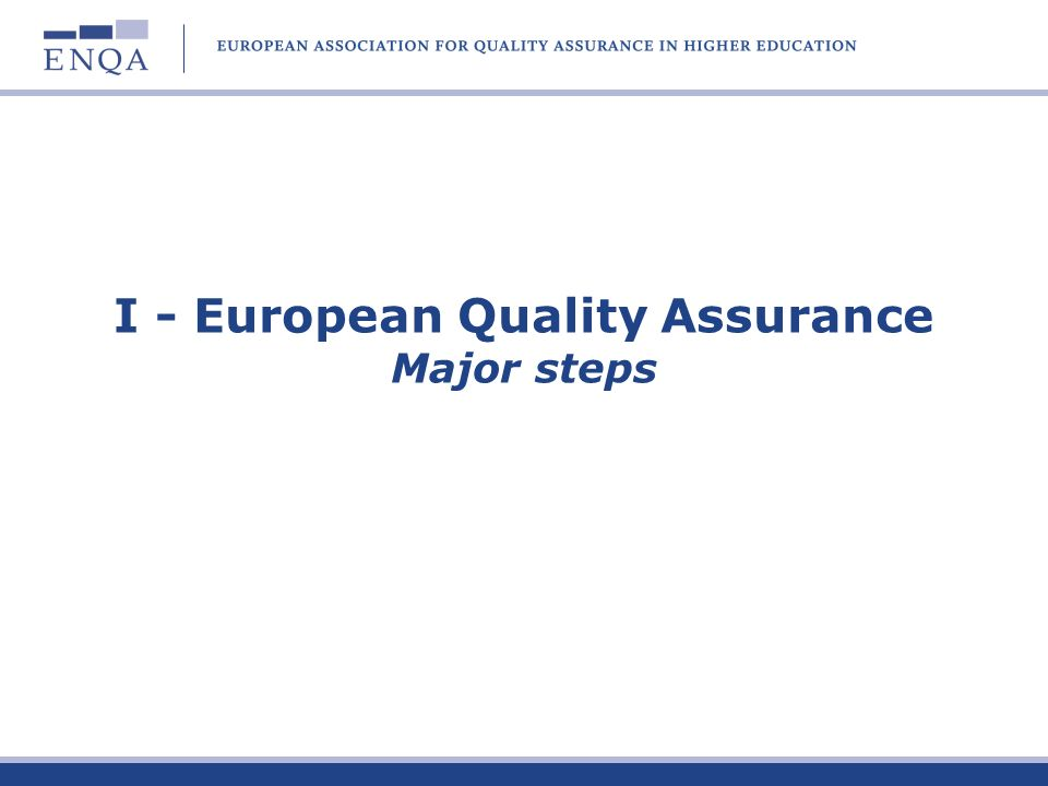 I - European Quality Assurance Major steps