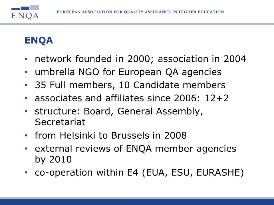 ENQA network founded in 2000; association in 2004. umbrella NGO for European QA agencies. 35 Full members, 10 Candidate members.