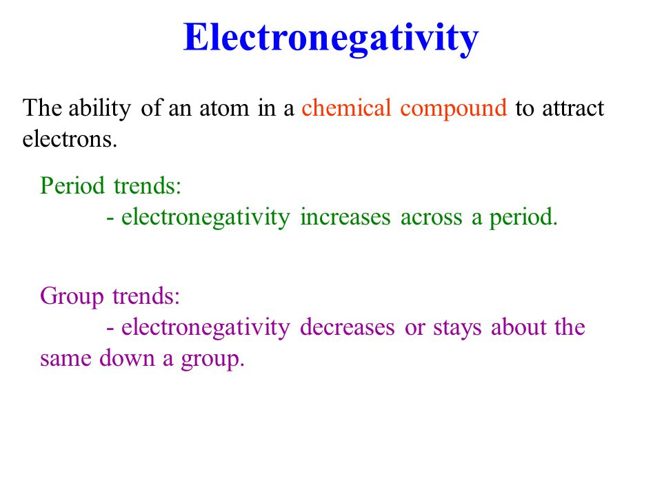 Electronegativity The ability of an atom in a chemical compound to attract electrons. Period trends: